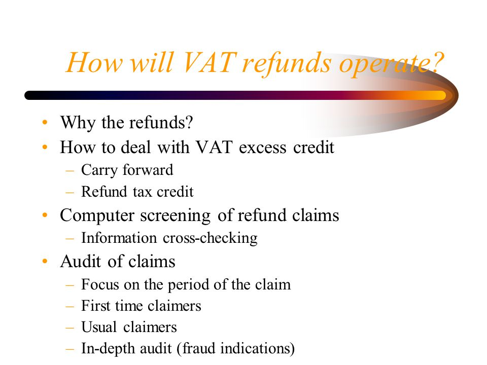 How will VAT refunds operate. Why the refunds.