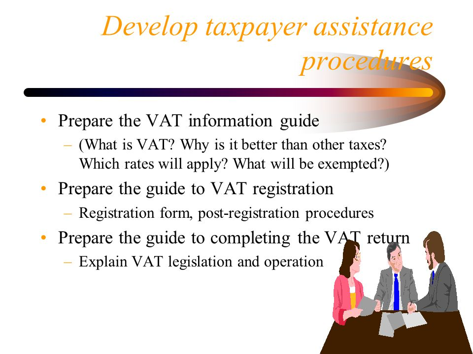 Develop taxpayer assistance procedures Prepare the VAT information guide –(What is VAT.
