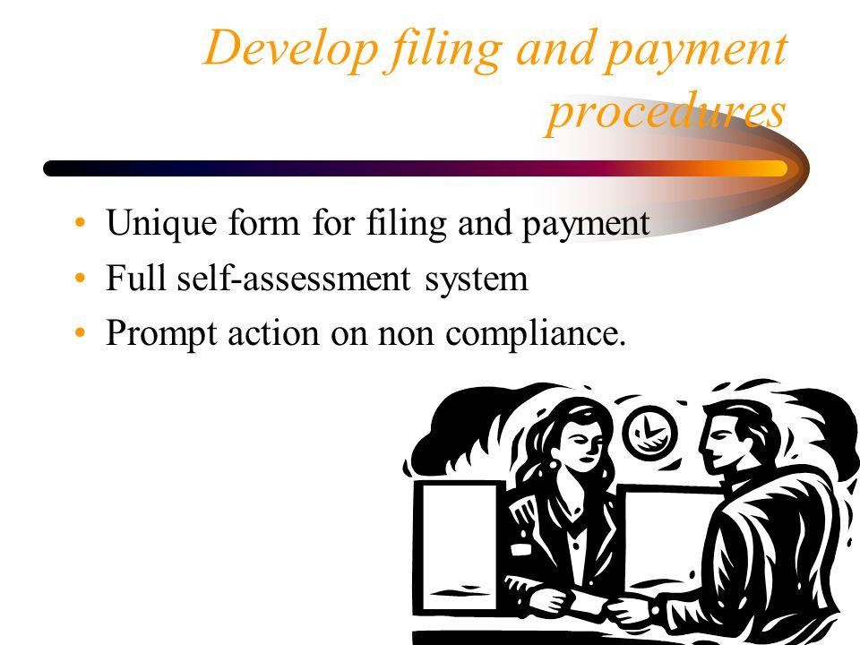 Develop filing and payment procedures Unique form for filing and payment Full self-assessment system Prompt action on non compliance.