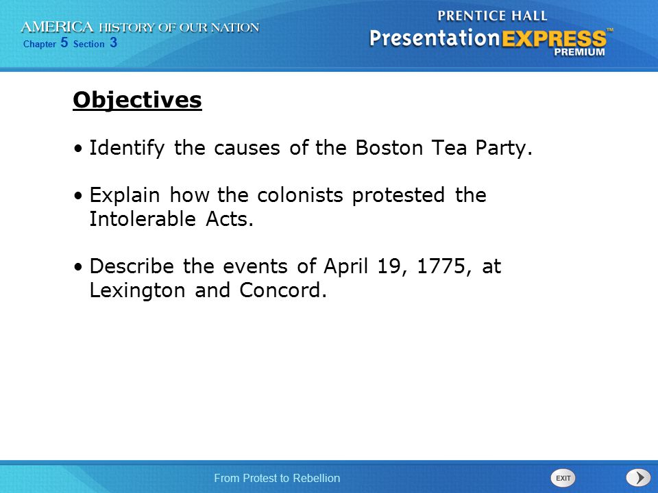 Chapter 5 Section 3 From Protest to Rebellion Objectives Identify the causes of the Boston Tea Party. Explain how the colonists protested the Intolera