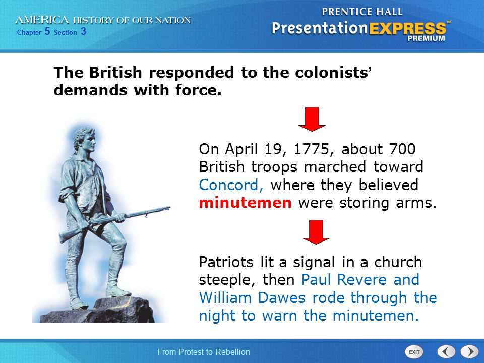 Chapter 5 Section 3 From Protest to Rebellion The British responded to the colonists ' demands with force. On April 19, 1775, about 700 British troops