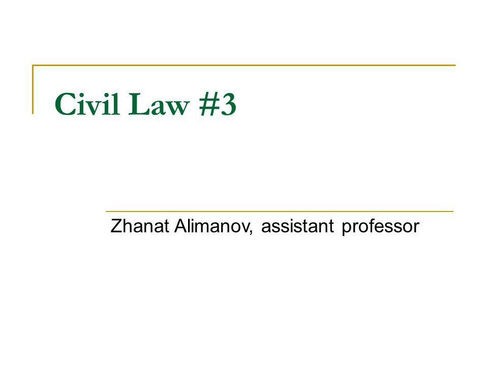 Civil Law #3 Zhanat Alimanov, assistant professor