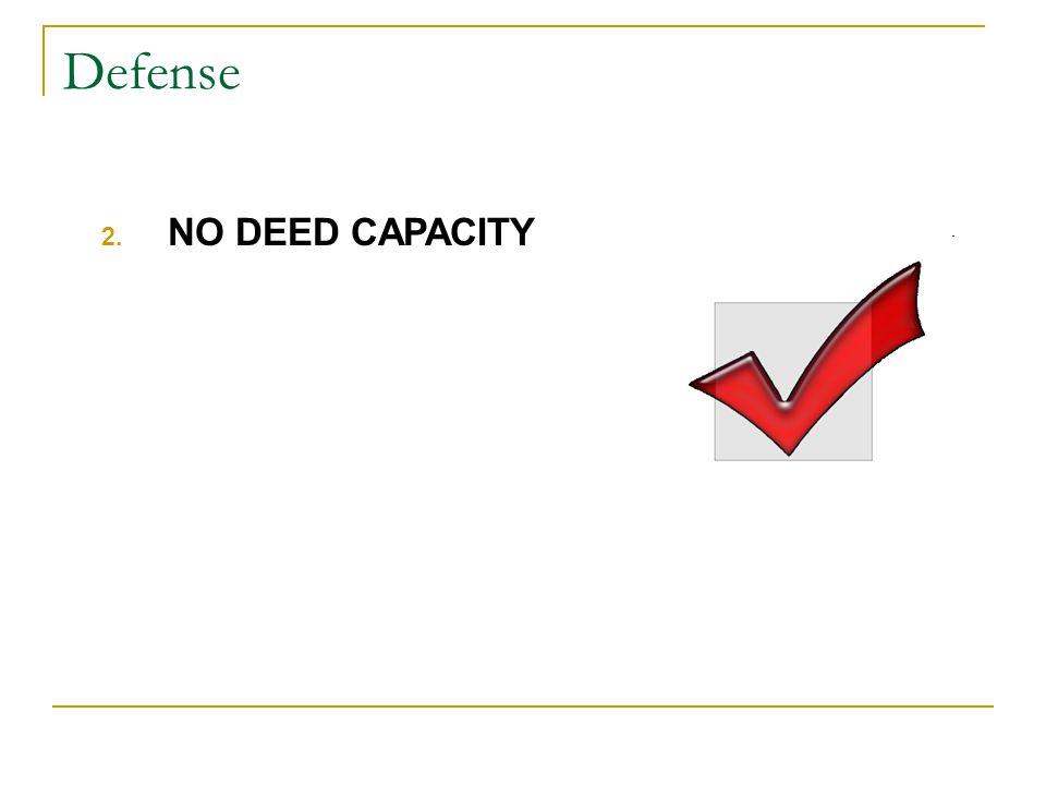 Defense 2. NO DEED CAPACITY
