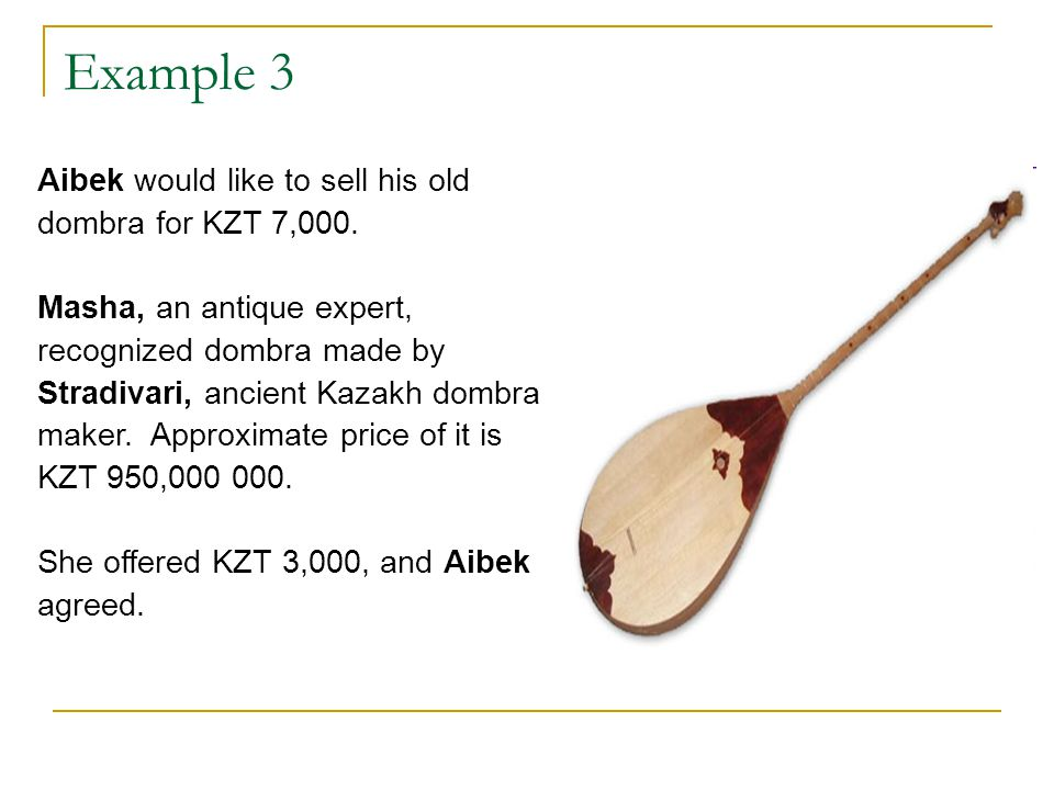 Example 3 Aibek would like to sell his old dombra for KZT 7,000.
