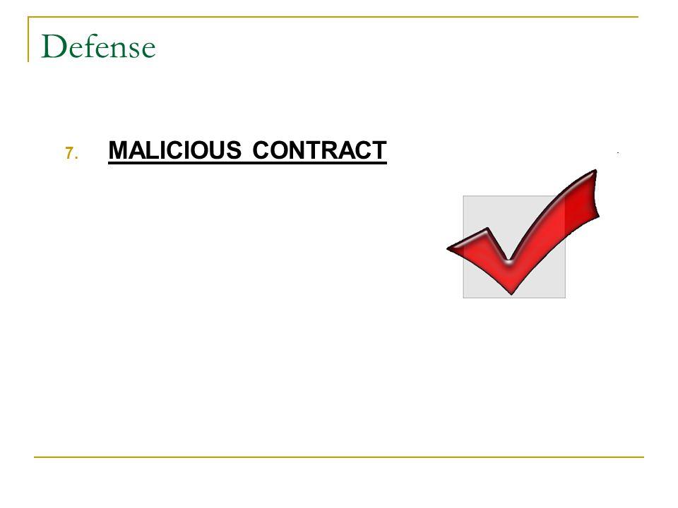 Defense 7. MALICIOUS CONTRACT