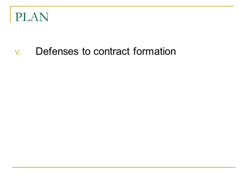 PLAN V. Defenses to contract formation