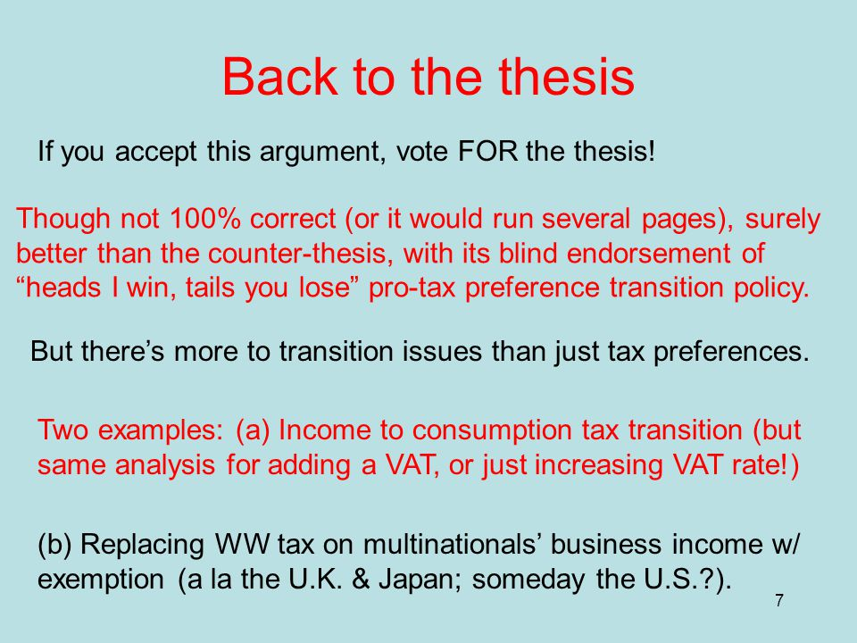 7 Back to the thesis If you accept this argument, vote FOR the thesis.