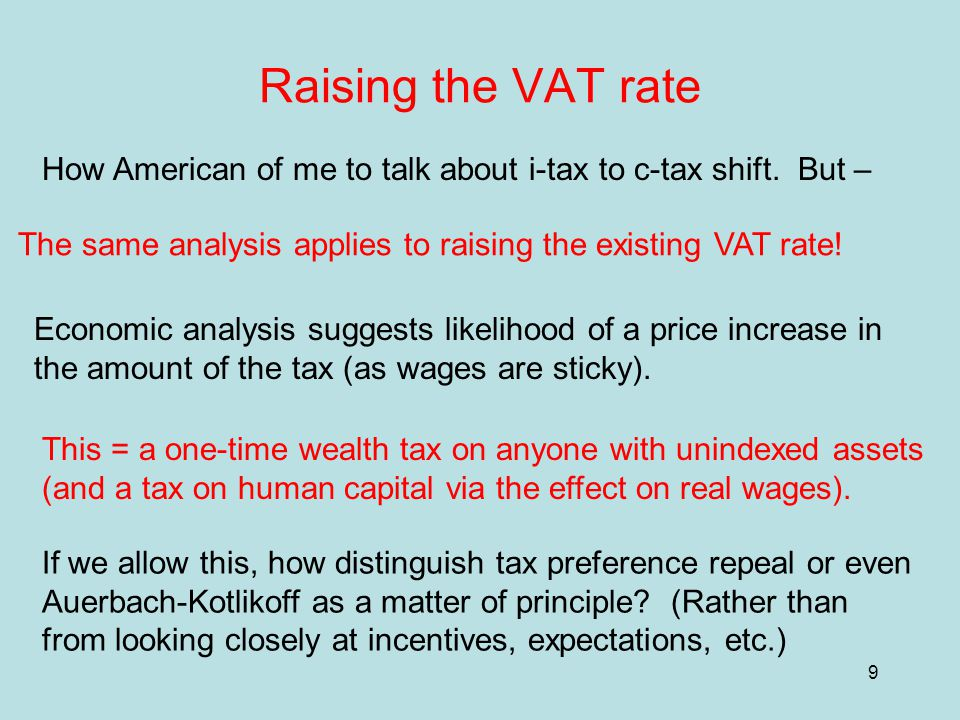 9 Raising the VAT rate How American of me to talk about i-tax to c-tax shift.