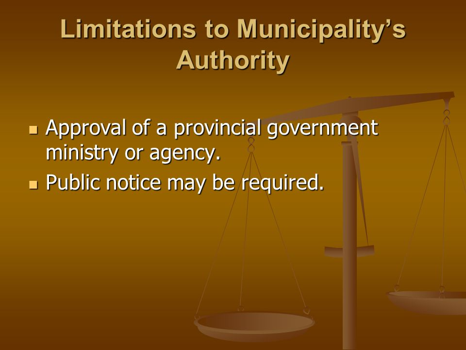Limitations to Municipality's Authority Approval of a provincial government ministry or agency.