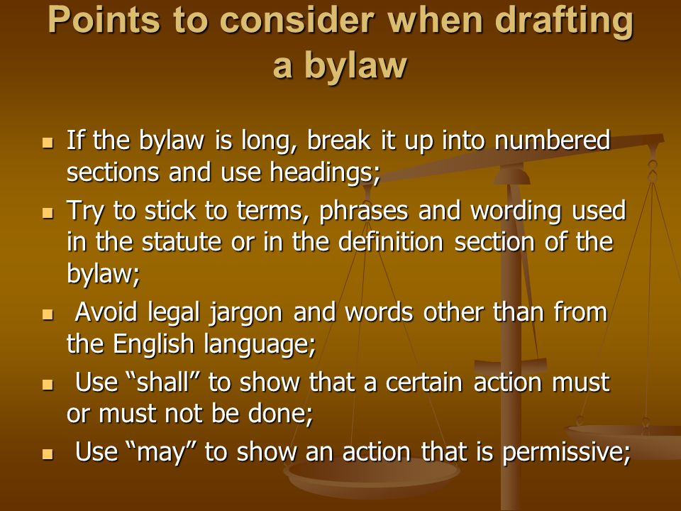 Points to consider when drafting a bylaw If the bylaw is long, break it up into numbered sections and use headings; If the bylaw is long, break it up
