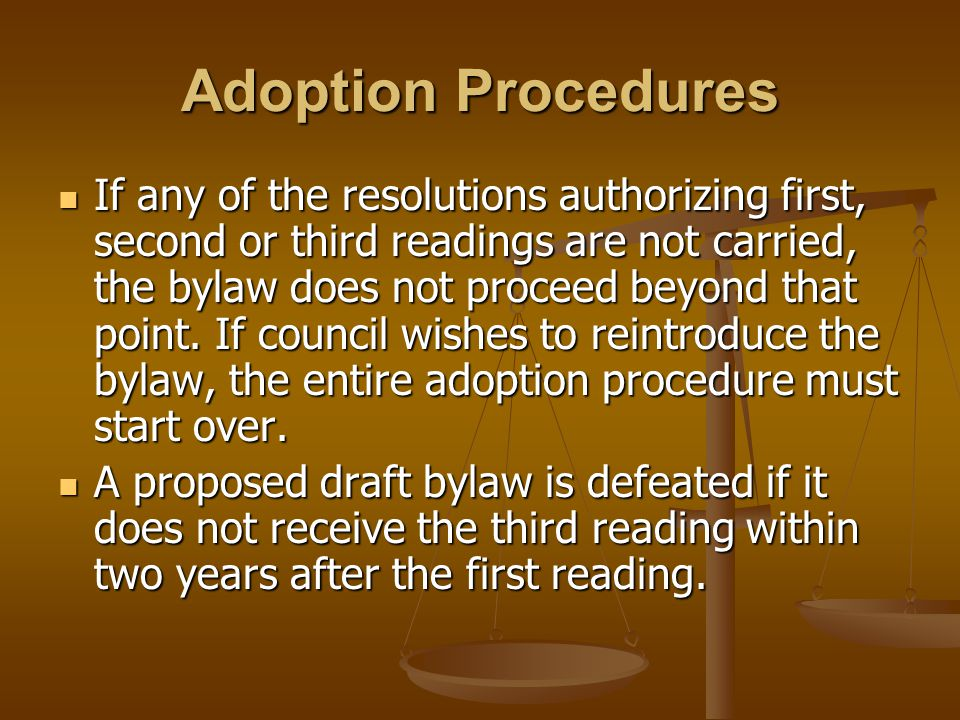 Adoption Procedures If any of the resolutions authorizing first, second or third readings are not carried, the bylaw does not proceed beyond that point.