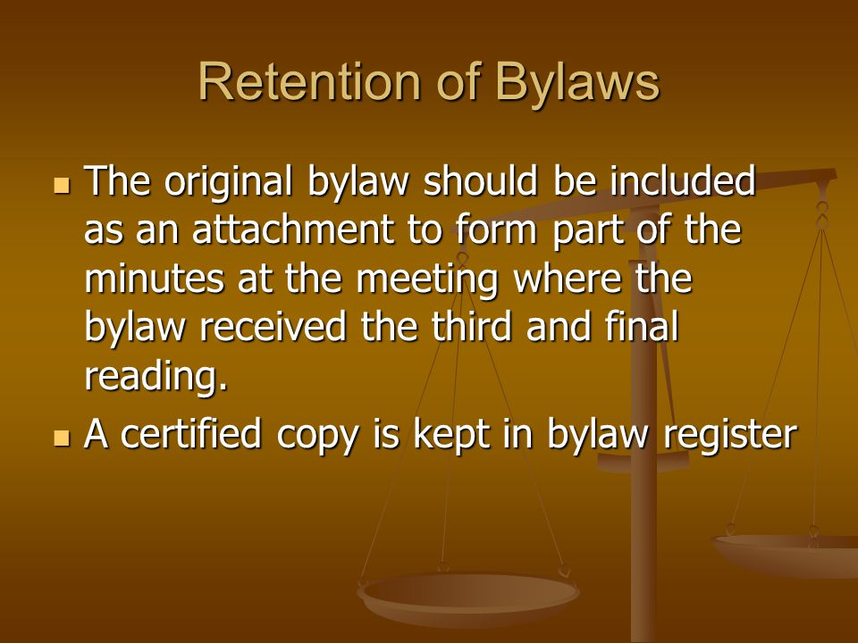 Retention of Bylaws The original bylaw should be included as an attachment to form part of the minutes at the meeting where the bylaw received the thi