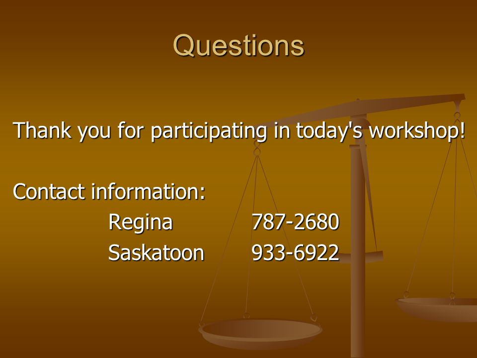 Questions Thank you for participating in today's workshop! Contact information: Regina787-2680 Saskatoon933-6922