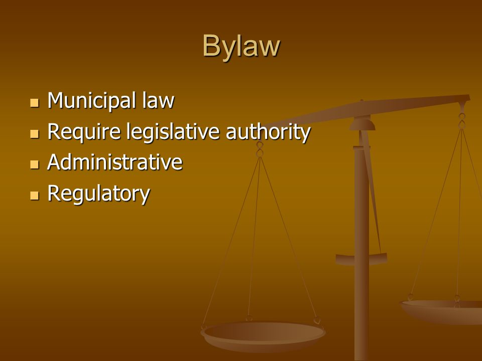 Bylaw Municipal law Municipal law Require legislative authority Require legislative authority Administrative Administrative Regulatory Regulatory