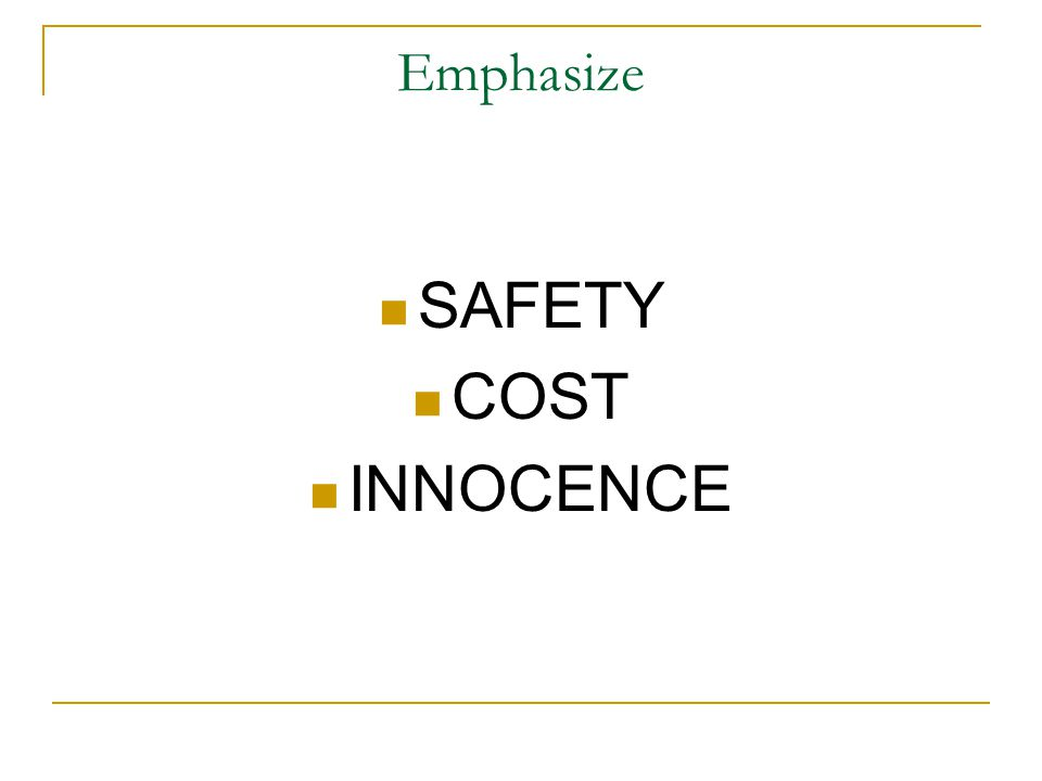 Emphasize SAFETY COST INNOCENCE