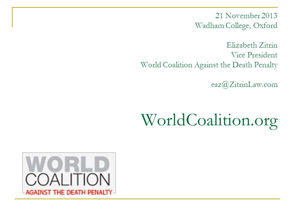 21 November 2013 Wadham College, Oxford Elizabeth Zitrin Vice President World Coalition Against the Death Penalty eaz@ZitrinLaw.com WorldCoalition.org