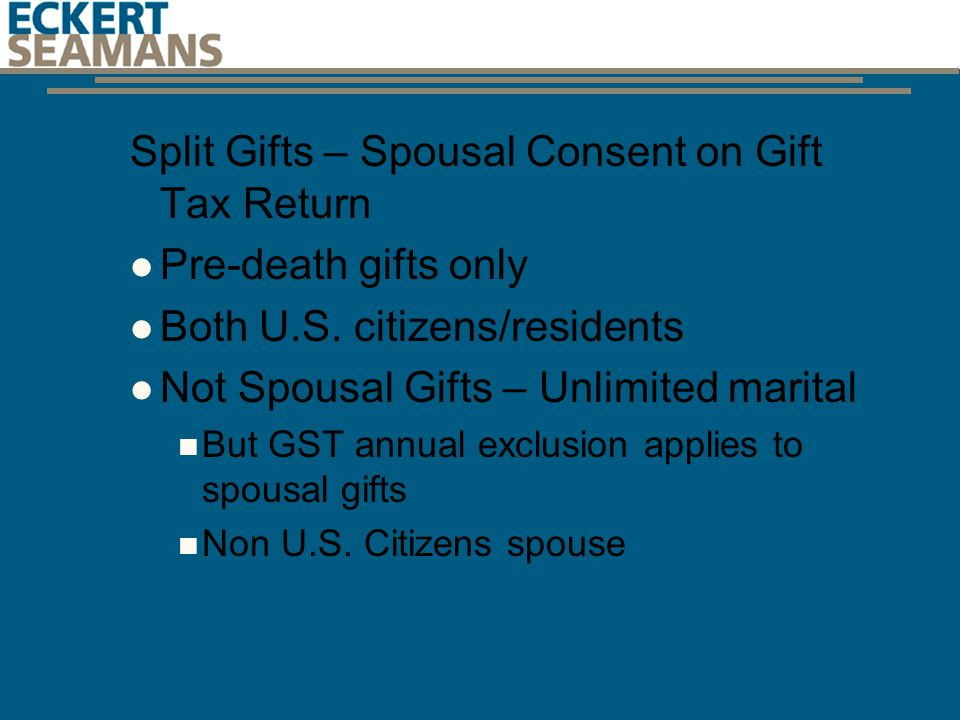 Split Gifts – Spousal Consent on Gift Tax Return Pre-death gifts only Both U.S.
