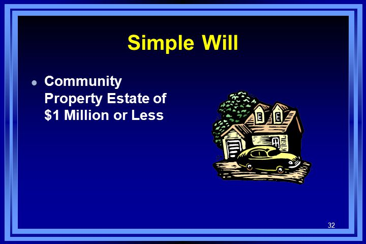 32 Simple Will l Community Property Estate of $1 Million or Less