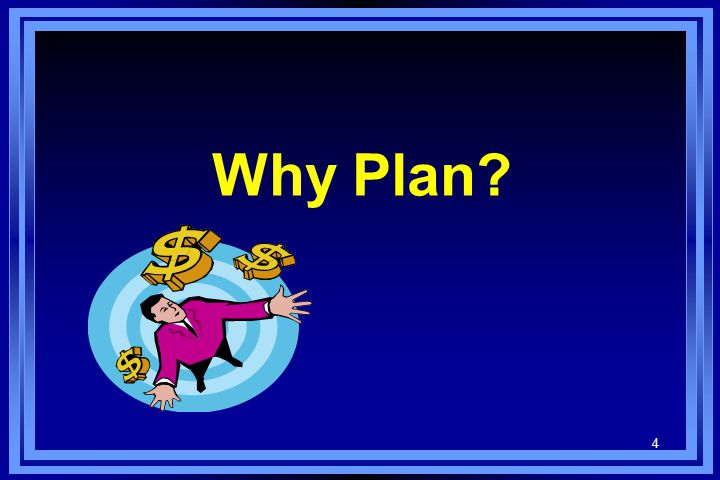 4 Why Plan?