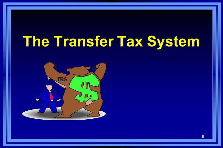6 The Transfer Tax System IRS