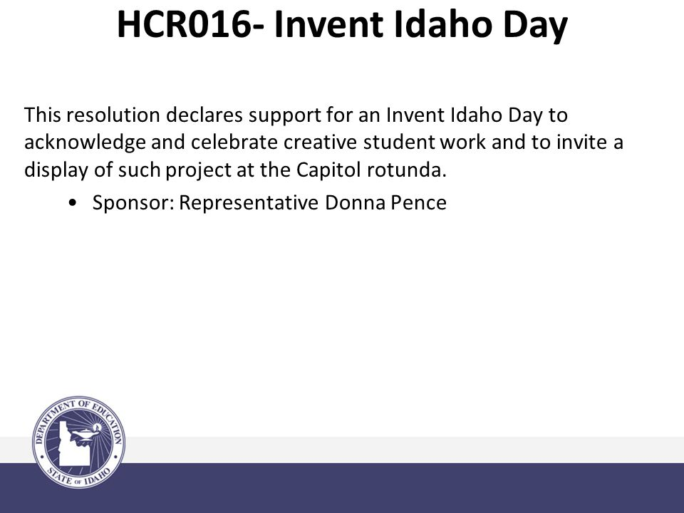 This resolution declares support for an Invent Idaho Day to acknowledge and celebrate creative student work and to invite a display of such project at the Capitol rotunda.