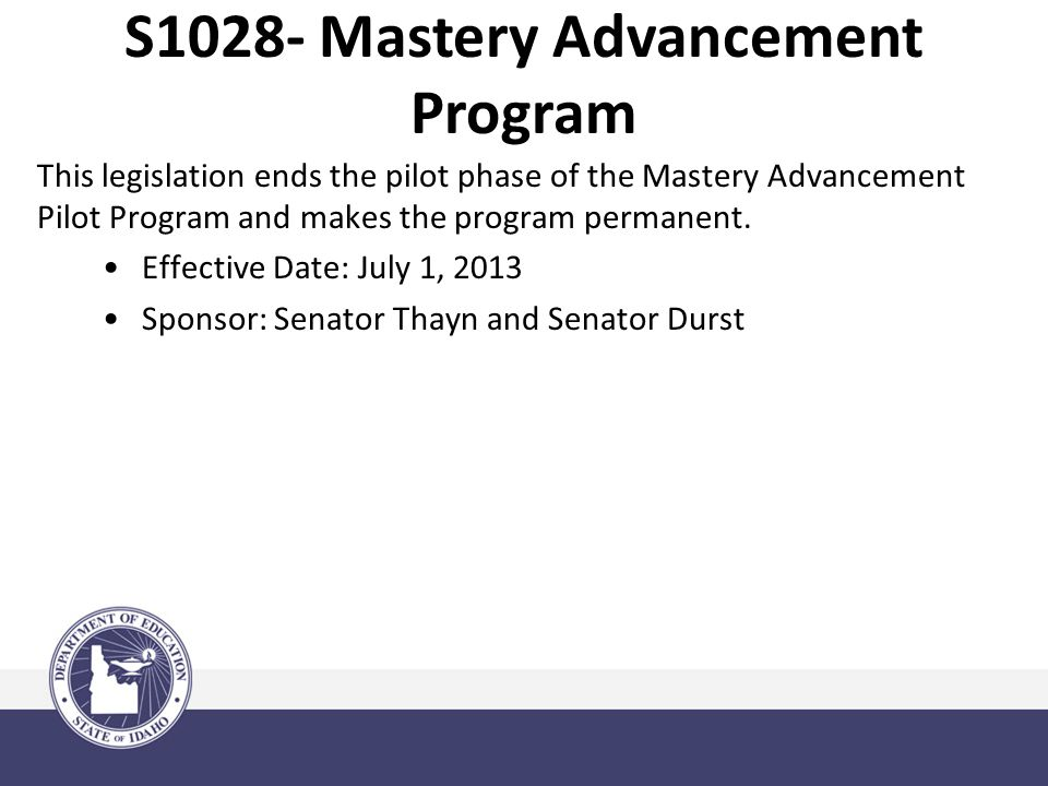 This legislation ends the pilot phase of the Mastery Advancement Pilot Program and makes the program permanent.