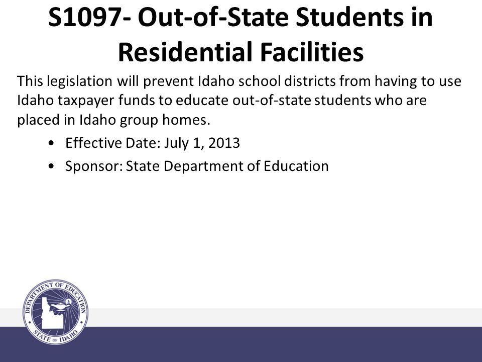 This legislation will prevent Idaho school districts from having to use Idaho taxpayer funds to educate out-of-state students who are placed in Idaho group homes.