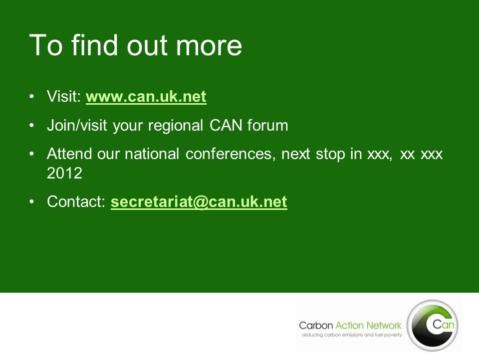 To find out more Visit: www.can.uk.net Join/visit your regional CAN forum Attend our national conferences, next stop in xxx, xx xxx 2012 Contact: secr