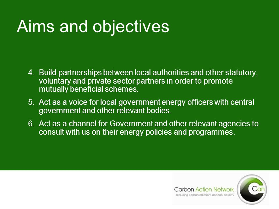 Aims and objectives 4.Build partnerships between local authorities and other statutory, voluntary and private sector partners in order to promote mutually beneficial schemes.