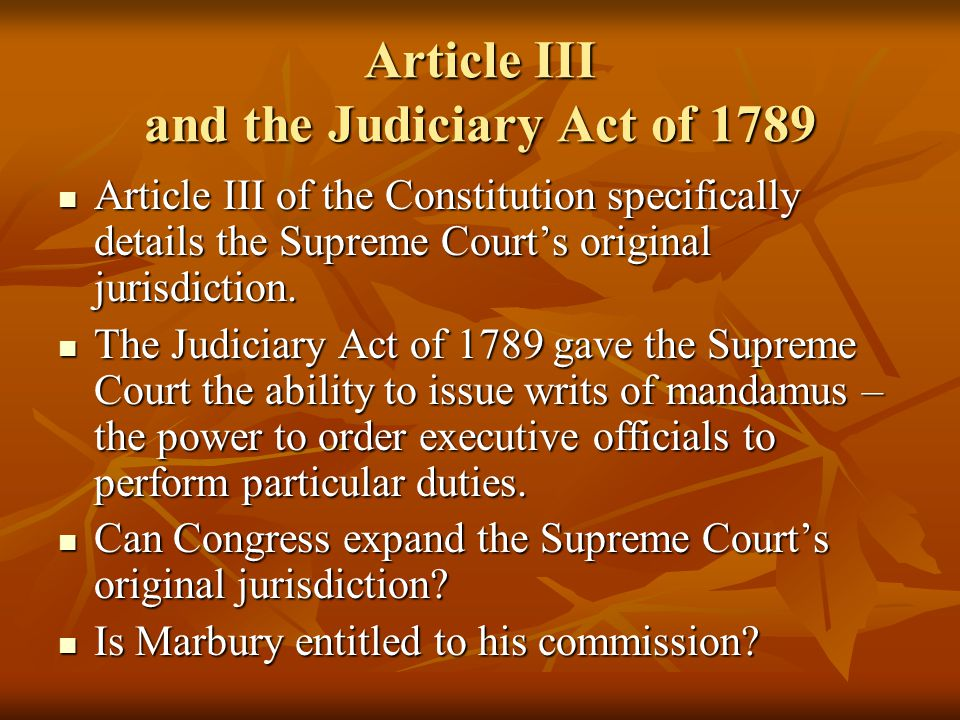 Article III and the Judiciary Act of 1789 Article III of the Constitution specifically details the Supreme Court's original jurisdiction. Article III