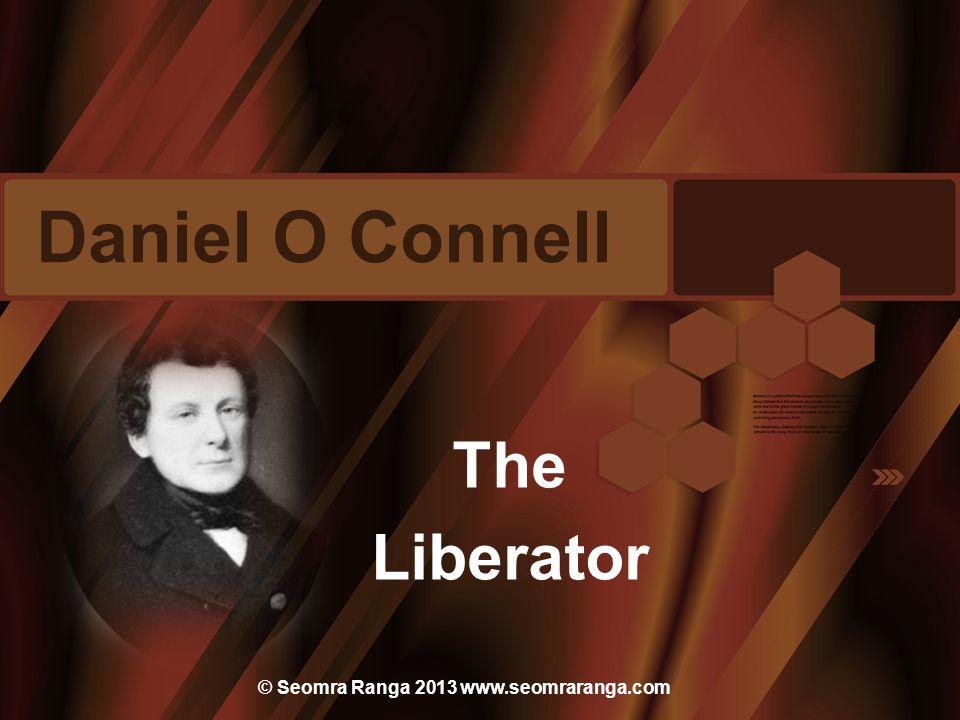 Daniel O Connell The Liberator © Seomra Ranga 2013 www.seomraranga.com