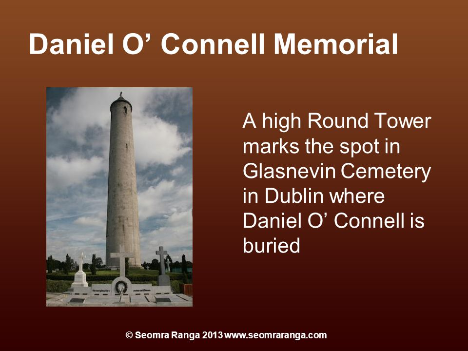 Daniel O' Connell Memorial A high Round Tower marks the spot in Glasnevin Cemetery in Dublin where Daniel O' Connell is buried © Seomra Ranga 2013 www.seomraranga.com