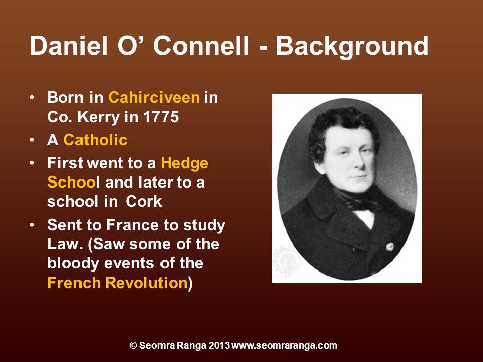 Daniel O' Connell - Background Born in Cahirciveen in Co.