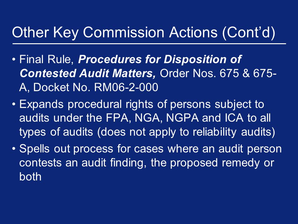 Other Key Commission Actions (Cont'd) Final Rule, Procedures for Disposition of Contested Audit Matters, Order Nos.