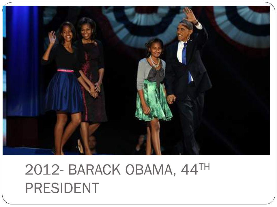2012- BARACK OBAMA, 44 TH PRESIDENT