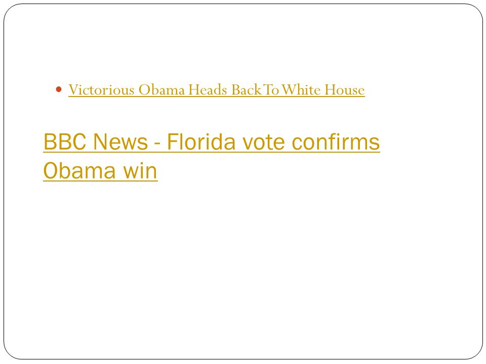 BBC News - Florida vote confirms Obama win Victorious Obama Heads Back To White House