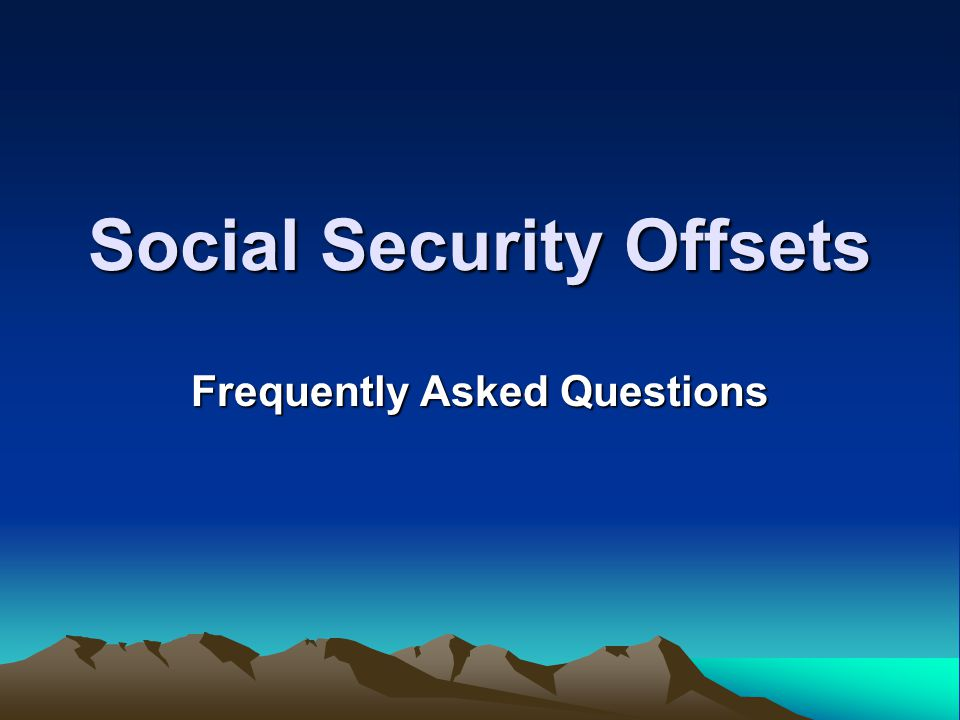 Social Security Offsets Frequently Asked Questions