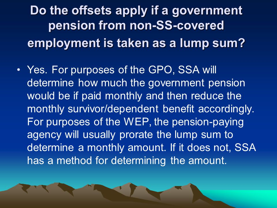 Do the offsets apply if a government pension from non-SS-covered employment is taken as a lump sum.