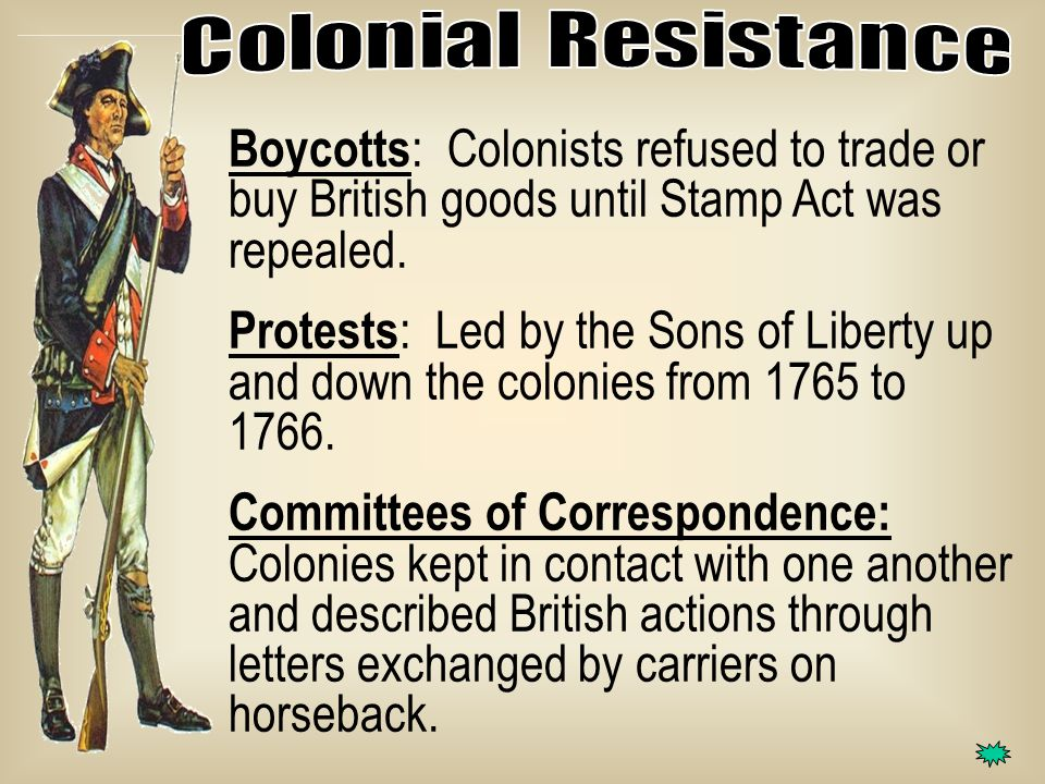 Boycotts : Colonists refused to trade or buy British goods until Stamp Act was repealed.