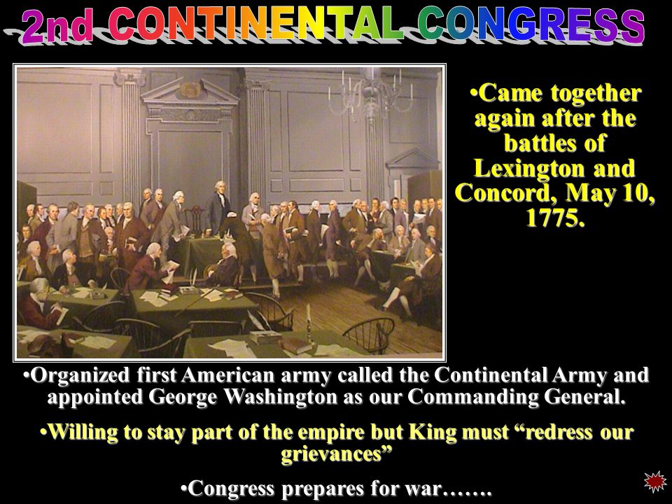 Organized first American army called the Continental Army and appointed George Washington as our Commanding General.Organized first American army called the Continental Army and appointed George Washington as our Commanding General.
