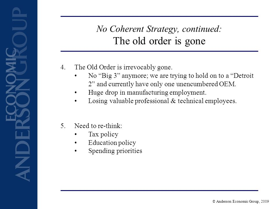 © Anderson Economic Group, 2009 No Coherent Strategy, continued: The old order is gone 4.The Old Order is irrevocably gone.