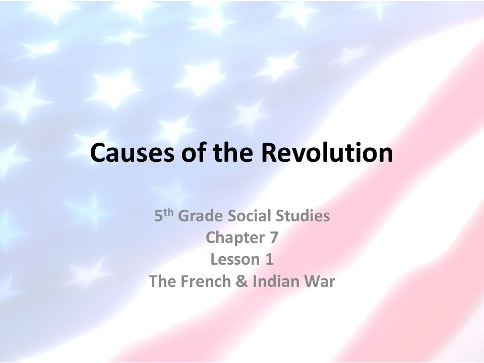 Causes of the Revolution 5 th Grade Social Studies Chapter 7 Lesson 3 Conflicts Grow