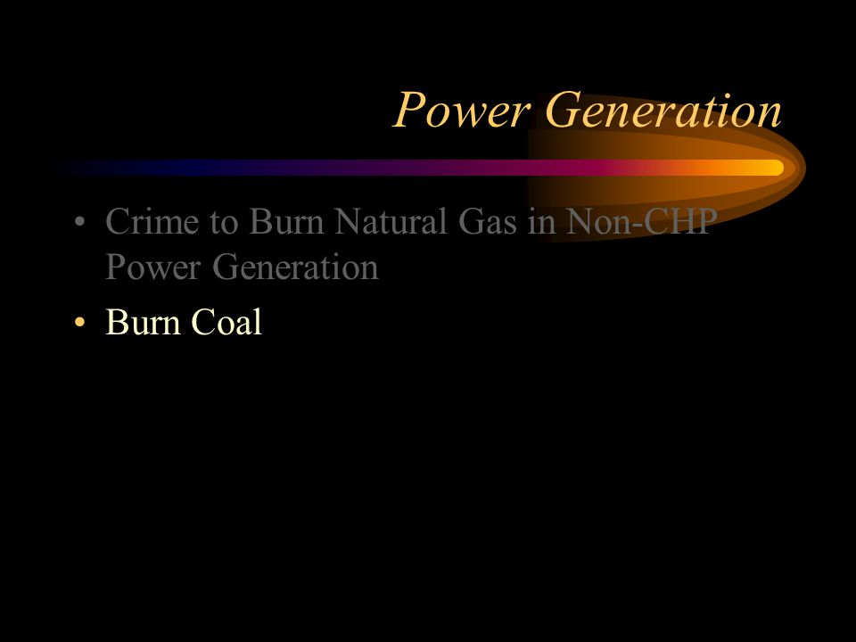 Power Generation Crime to Burn Natural Gas in Non-CHP Power Generation Burn Coal