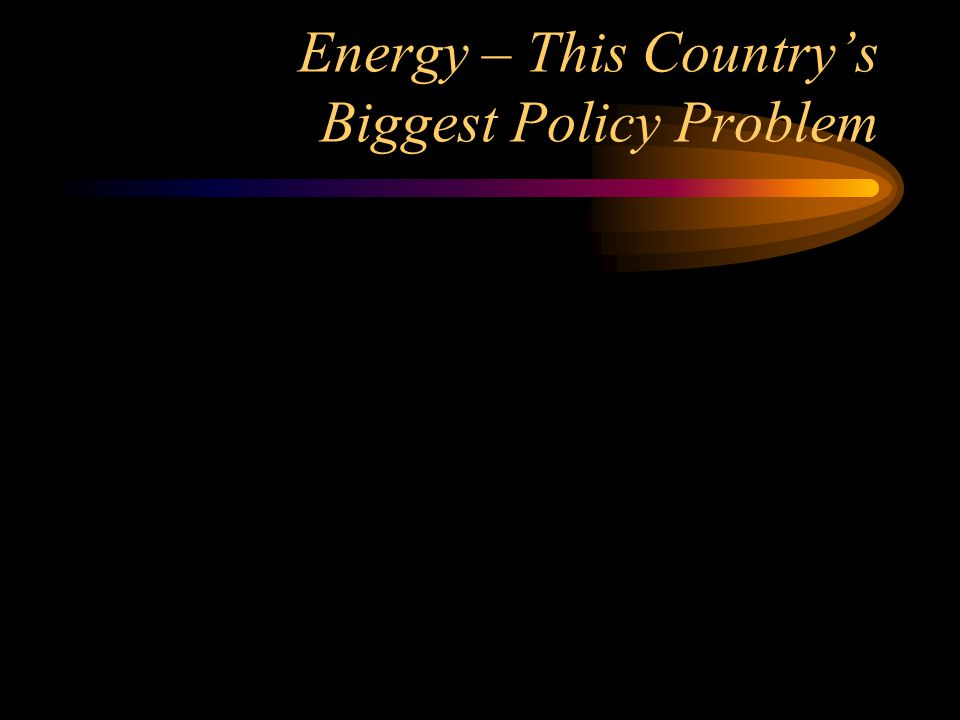 Energy – This Country's Biggest Policy Problem