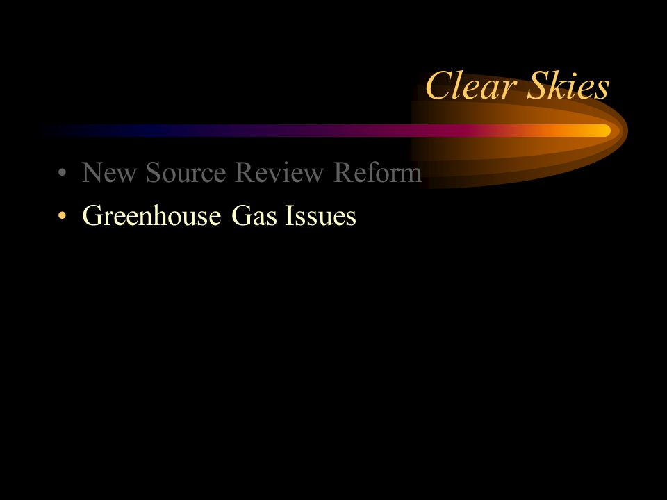 Clear Skies New Source Review Reform Greenhouse Gas Issues