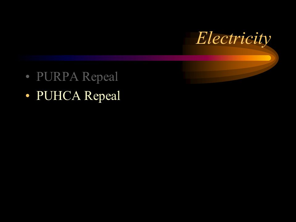 Electricity PURPA Repeal PUHCA Repeal