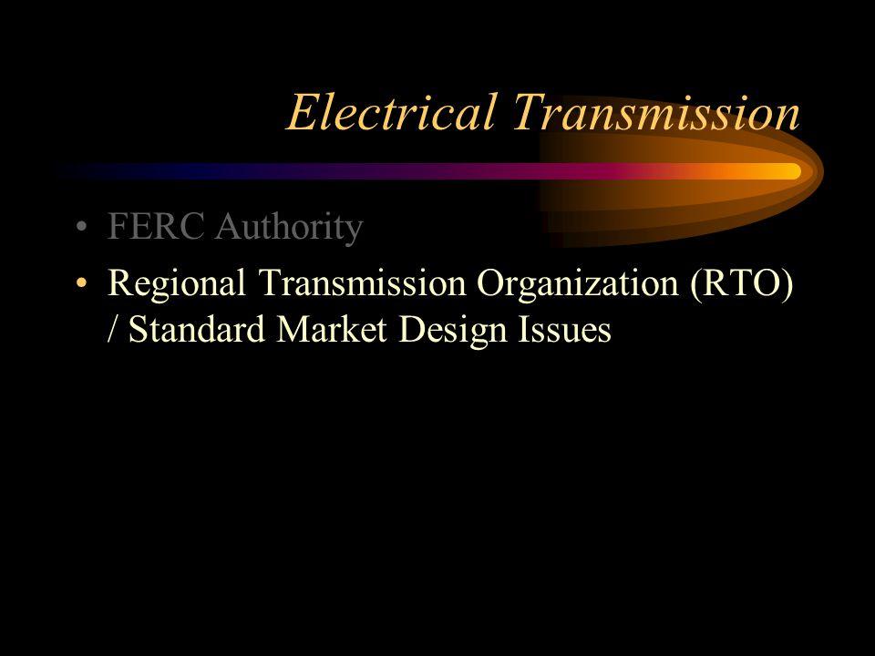 Electrical Transmission FERC Authority Regional Transmission Organization (RTO) / Standard Market Design Issues