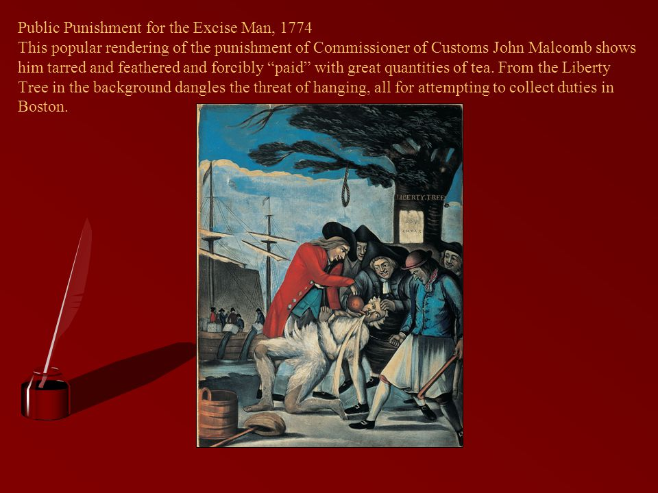 Public Punishment for the Excise Man, 1774 This popular rendering of the punishment of Commissioner of Customs John Malcomb shows him tarred and feath