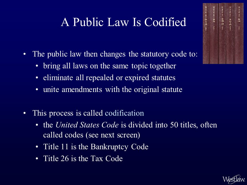 A Public Law Is Codified The public law then changes the statutory code to: bring all laws on the same topic together eliminate all repealed or expire