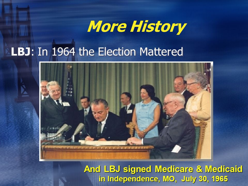 More History LBJ: In 1964 the Election Mattered And LBJ signed Medicare & Medicaid in Independence, MO, July 30, 1965